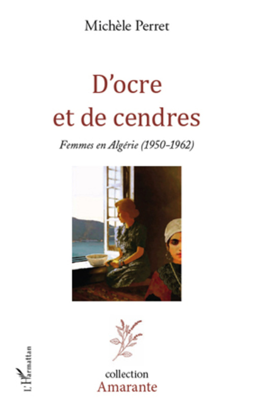 D'ocre et de cendres ; femmes en Algérie (1950-1962)