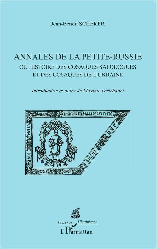Annales de la petite Russie ou histoire des cosaques saporogues et des cosaques de l'Ukraine