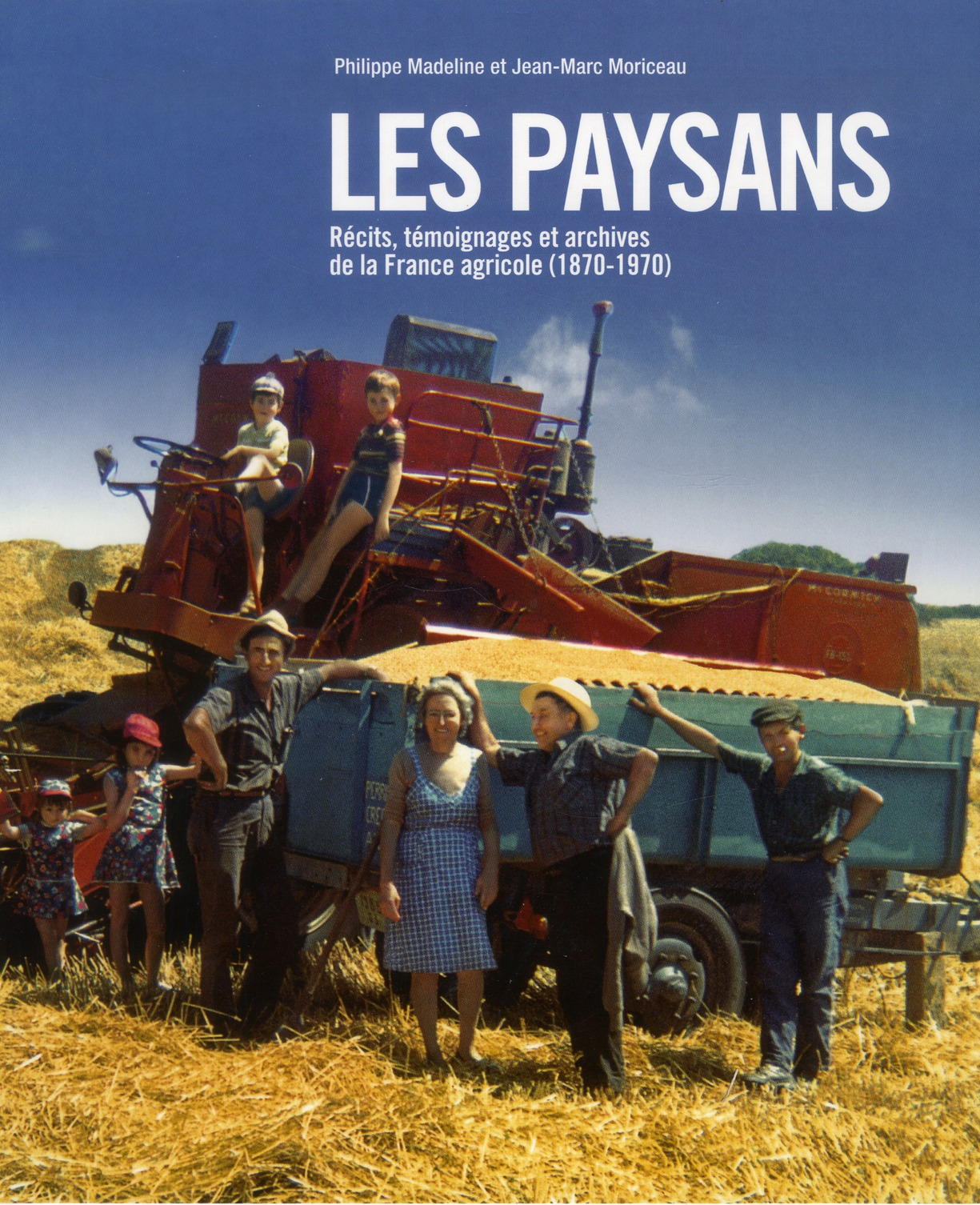 Les paysans ; récits, témoignages et archives de la France agricole (1870-1970)