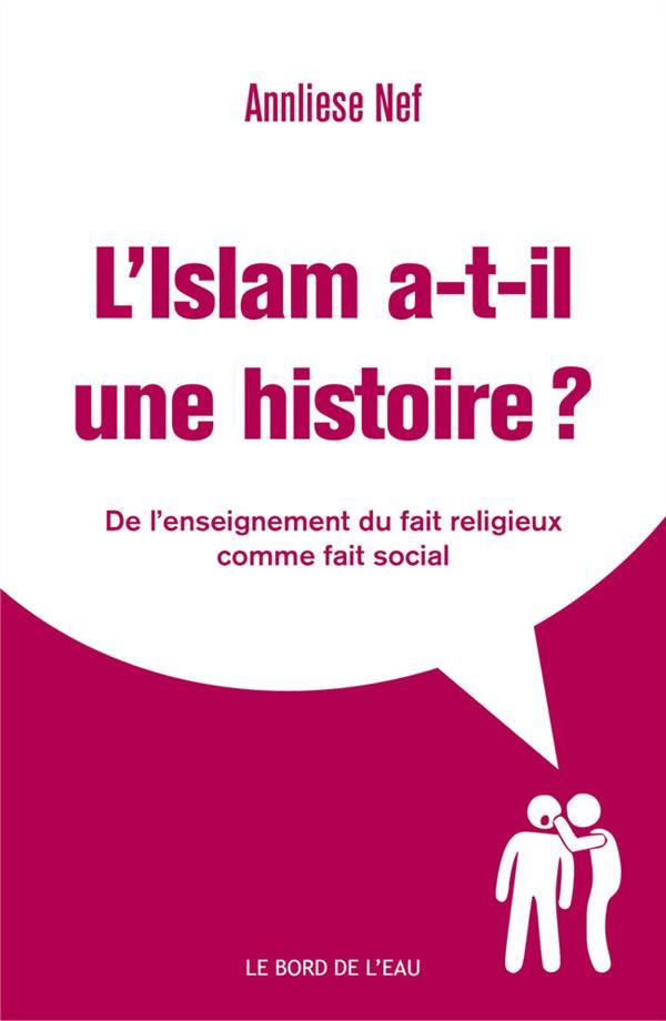 L'islam a-t-il une histoire ? l'enseignement du fait religieux comme fait social