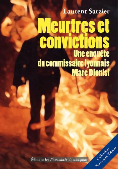Une enquête du commissaire lyonnais Marc Dionisi ; meurtres et convictions