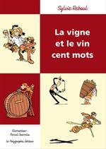 Vente EBooks : La Vigne et le Vin cent mots  - Sylvie Reboul - Pascal Jousselin - Anne Le Fur