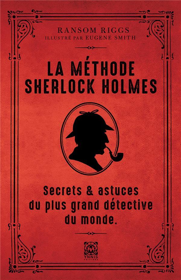 LA METHODE DE SHERLOCK HOLMES - SECRETS ET ASTUCES DU PLUS GRAND DETECTIVE DU MONDE