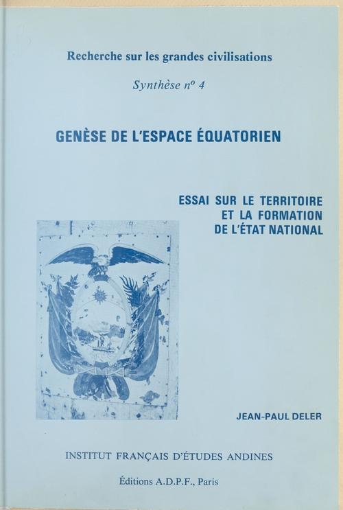 SYNTHESE ; genèse de l'espace équatorien ; essai sur le territoire et la formation de l'état national