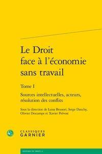 Le droit face à l'économie sans travail t.1 ; sources intellectuelles, acteurs, résolution des conflits