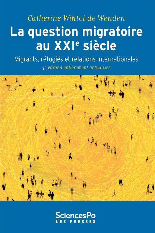 La question migratoire au XXIe siècle ; migrants, réfugiés et relations internationales (3e édition)