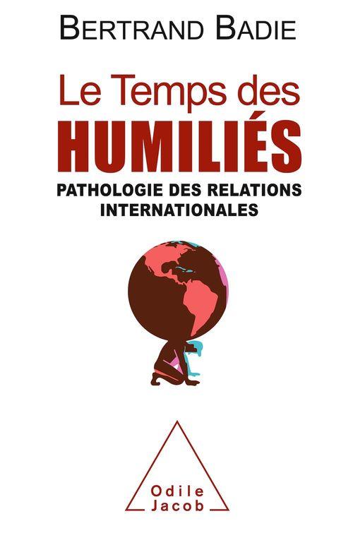 Le Temps des humiliés  - Bertrand Badie