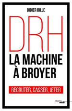 Drh ; la machine à broyer