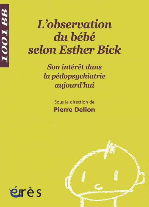 L'observation du bébé selon Esther Bick ; son intérêt dans la pédopsychiatrie aujourd'hui