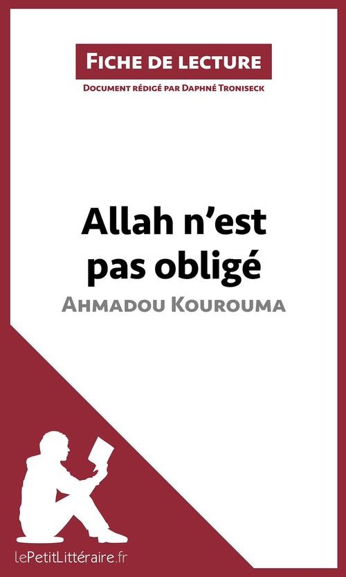 Fiche de lecture ; analyse ; Allah n'est pas obligé d'Ahmadou Kourouma ; résumé complet et analyse détaillée de l'½uvre
