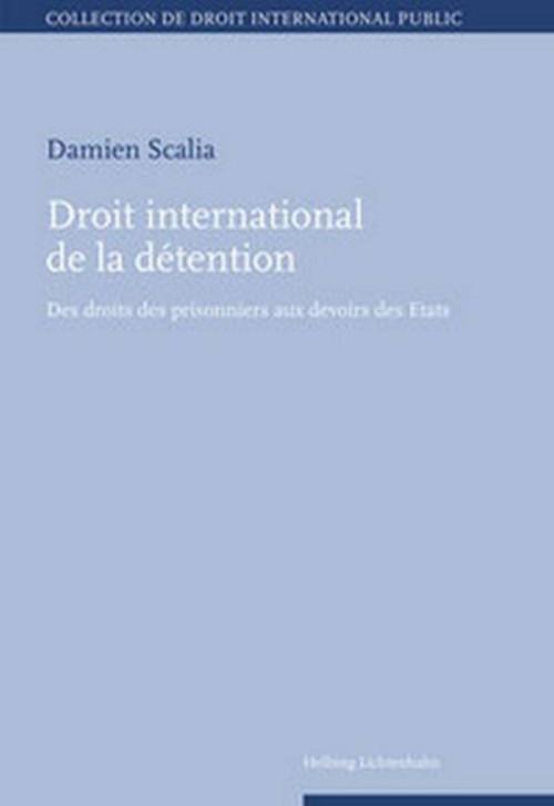 Droit international de la detention ; des droits des prisonniers aux devoirs des etats