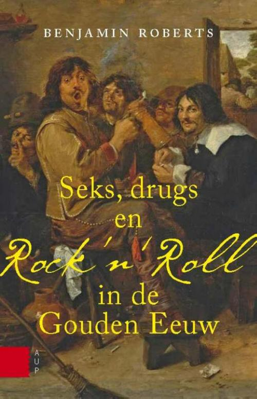 Seks, drugs en rock n roll in de Gouden Eeuw