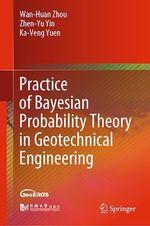 Practice of Bayesian Probability Theory in Geotechnical Engineering  - Zhen-Yu Yin - Ka-Veng Yuen - Wan-Huan Zhou