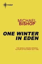 One Winter in Eden  - Michael Bishop