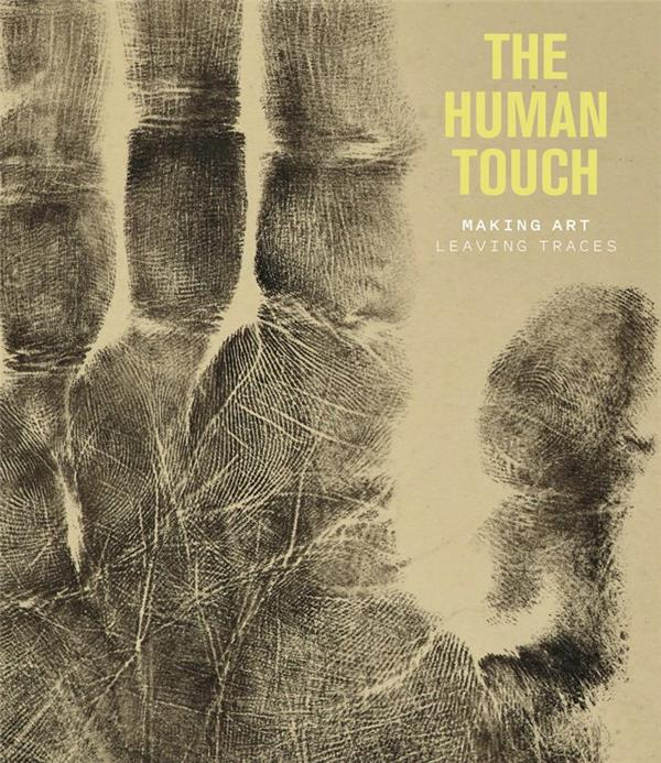 The human touch ; making art, leaving traces
