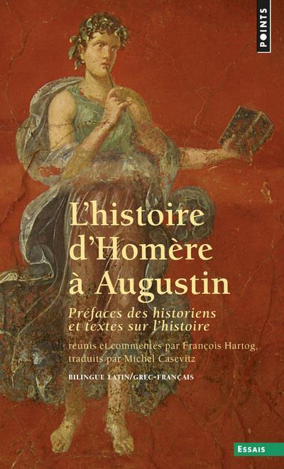 L'histoire d'Homère à Augustin ; préfaces des historiens et textes sur l'histoire