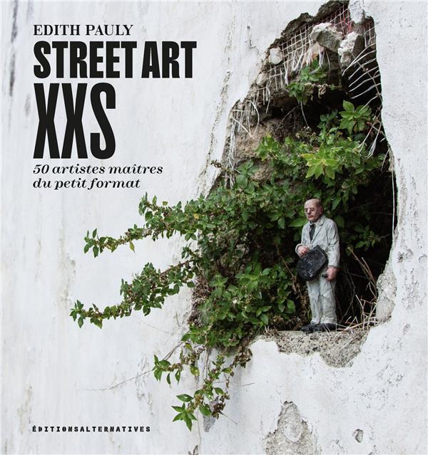 Street art XXS : 50 artistes du petit format