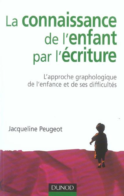 La Connaissance De L'Enfant Par L'Ecriture ; L'Approche Graphologique De L'Enfance Et De Ses Difficultes