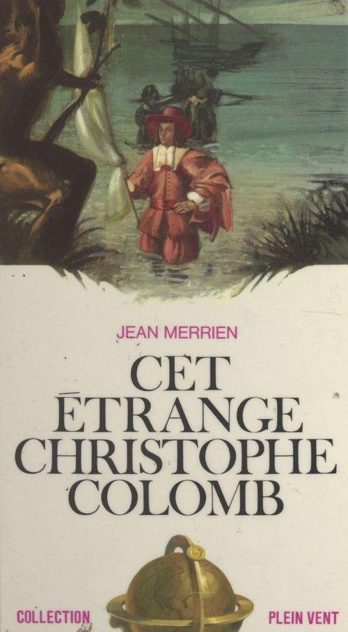 Cet étrange Christophe Colomb  - Jean Merrien