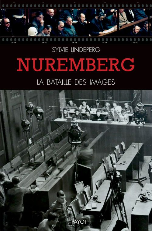Nuremberg ; la bataille des images  - Sylvie Lindeperg