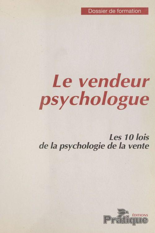 Le Vendeur psychologue : Les 10 lois de la psychologie de la vente