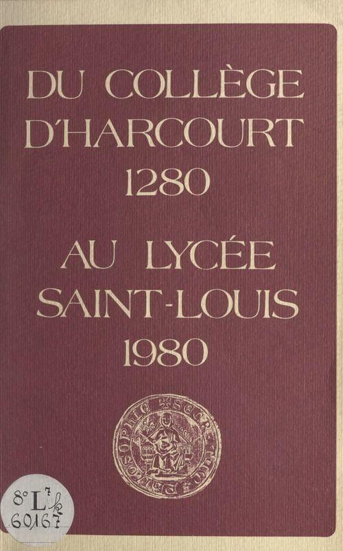 Du Collège d'Harcourt, 1280, au Lycée Saint-Louis, 1980