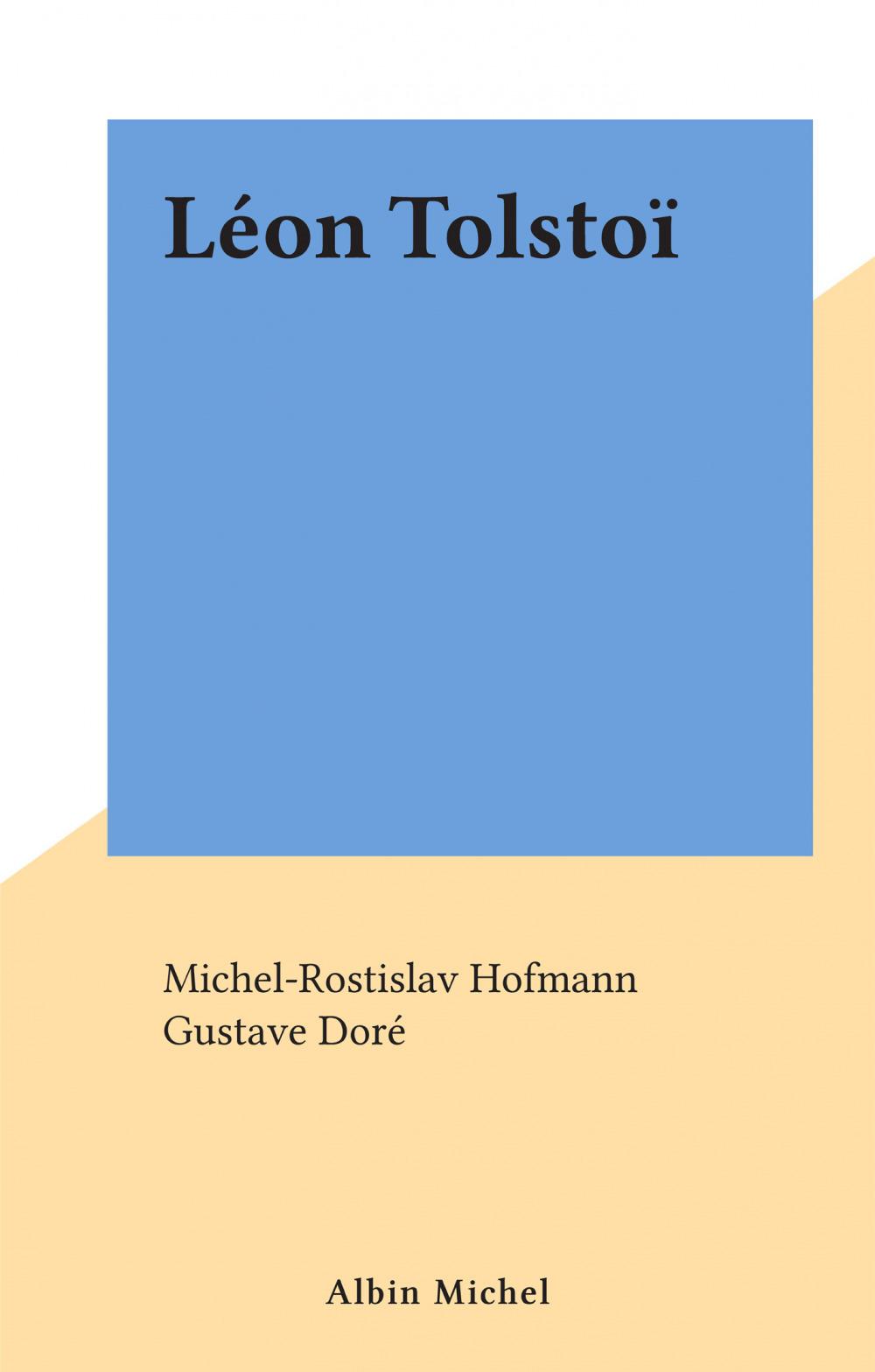 Léon Tolstoï  - Michel-Rostislav Hofmann