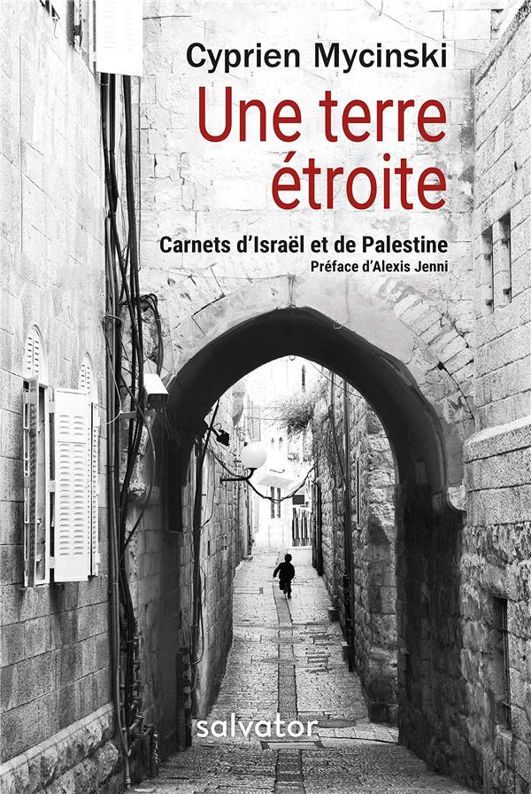 Une terre étroite ; carnets d'Israël et de Palestine