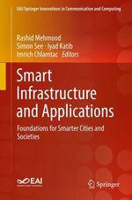 Smart Infrastructure and Applications  - Imrich Chlamtac - Simon See - Rashid Mehmood - Iyad Katib