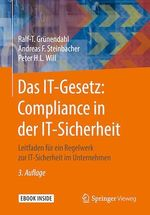 Das IT-Gesetz: Compliance in der IT-Sicherheit  - Peter H.L. Will - Ralf-T. Grünendahl - Andreas F. Steinbacher