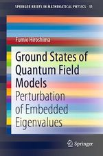 Ground States of Quantum Field Models  - Fumio Hiroshima