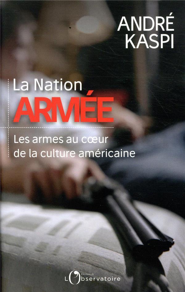 La Nation armée ; les armes au coeur de la culture américaine