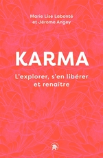 Karma : l'explorer, s'en libérer et renaître