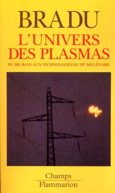 L'univers des plasmas - du big bang aux technologies du iiie millenaire