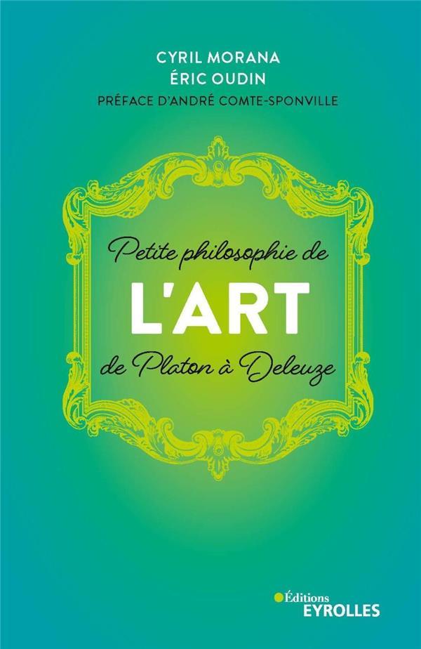 PETITE PHILOSOPHIE DE L'ART, DE PLATON A DELEUZE - PREFACE D'ANDRE COMTE-SPONVILLE