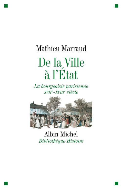 De la ville à l'état ; la bourgeoisie parisienne XVIIe-XVIIIe siècle
