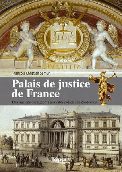 Les palais de justice en France ; des anciens parlements aux cités judiciaires modernes