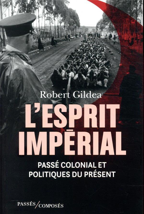 L'esprit impérial ; passé colonial et politiques contemporaines