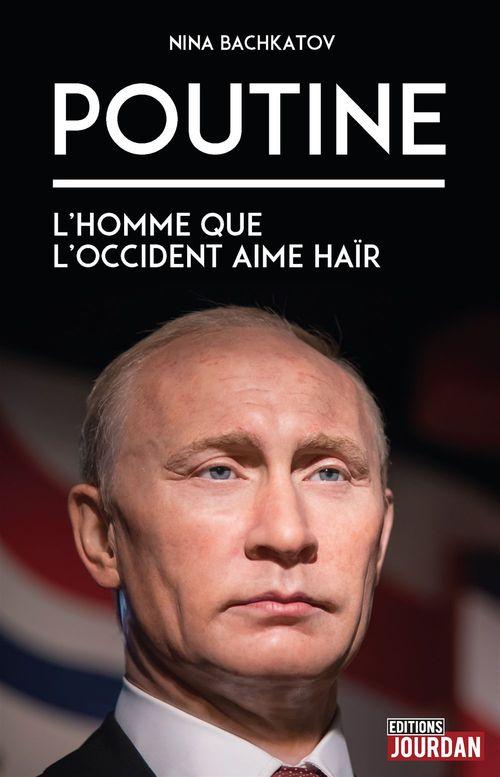 Poutine ; l'homme que l'Occident aime haïr