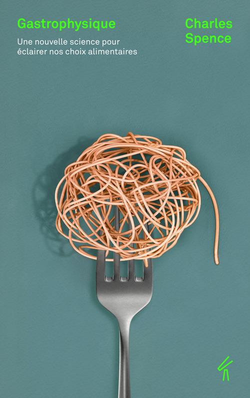 Gastrophysique ; une nouvelle science pour éclairer nos choix alimentaires