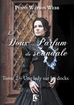 Vente Livre Numérique : Le doux parfum du scandale, une lady sur les docks tome 2  - Penny Watson-Webb