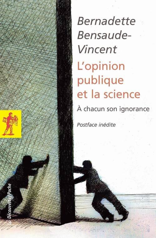 L'opinion publique et la science  - Bernadette Bensaude-vincent