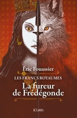 Les francs royaumes ; la fureur de Frédégonde