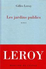 Les jardins publics  - Gilles Leroy - Gilles Leroy