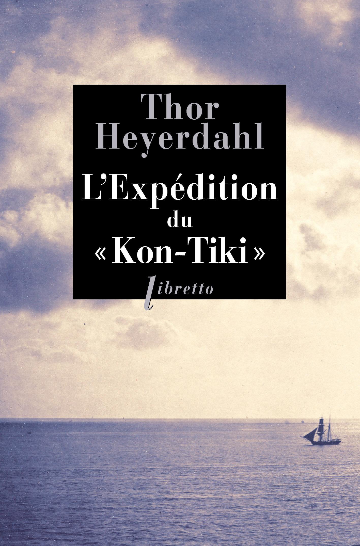 L'expédition du Kon-Tiki ; sur un radeau à travers le Pacifique