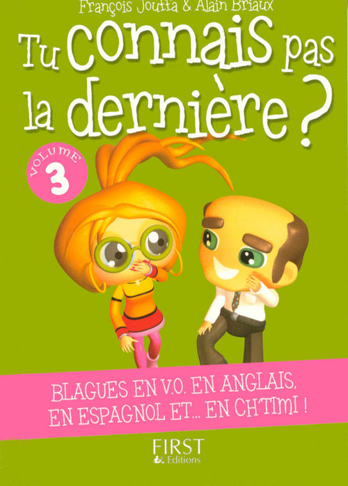 Tu ne connais pas la dernière ? t.3 ; blagues en V.O en anglais, en espagnol et...en chtimi !