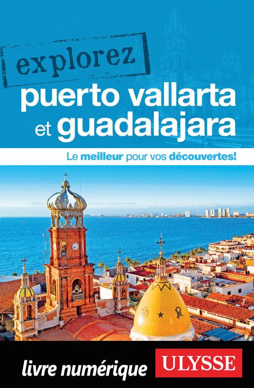 EXPLOREZ ; Puerto Vallarta et Guadalajara (édition 2019)