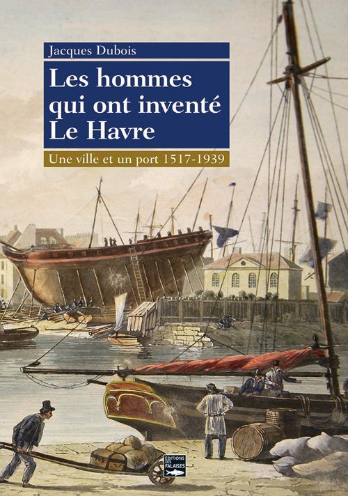 Le Havre, un destin logique (1517-1939)