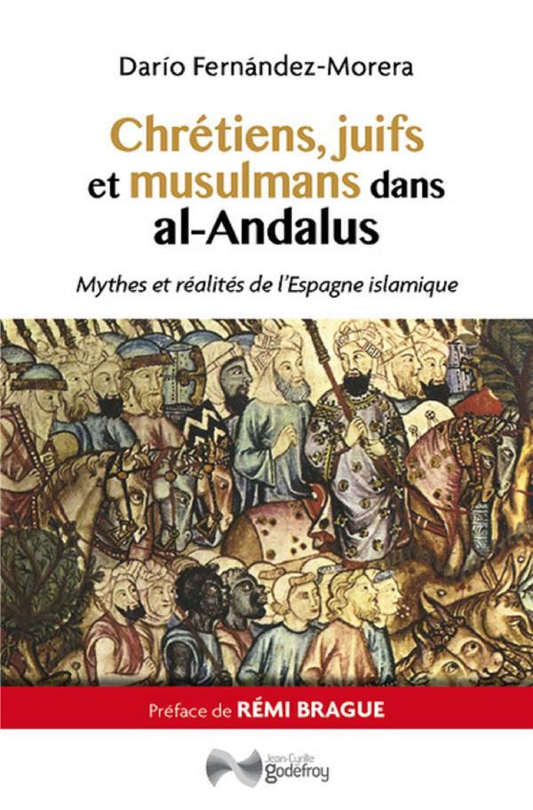 Chretiens, Juifs Et Musulmans Dans Al-Andalus ; Mythes Et Realites De L'Espagne Islamique