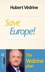 Vente Livre Numérique : Save Europe!  - Hubert Védrine
